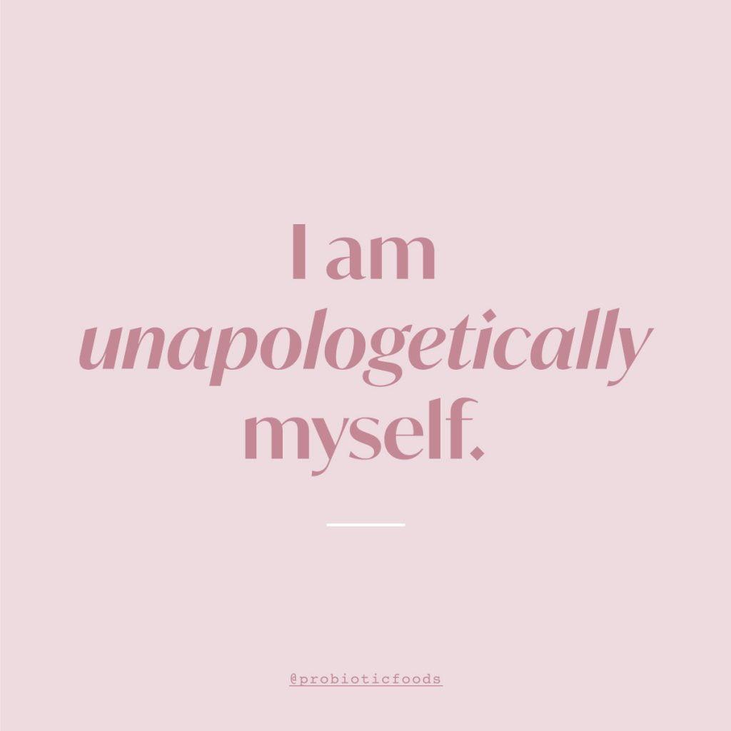 I am unapologetically myself.
