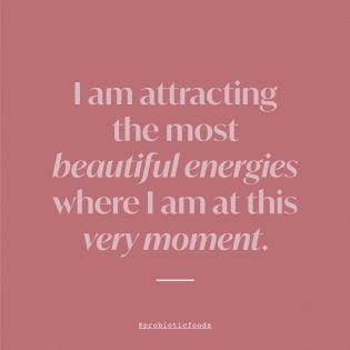 I am attracting the most beautiful energies where I am at this very moment.