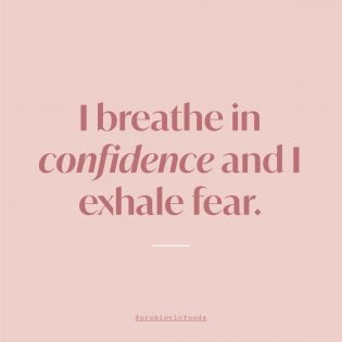 I breathe in confidence and I exhale fear.